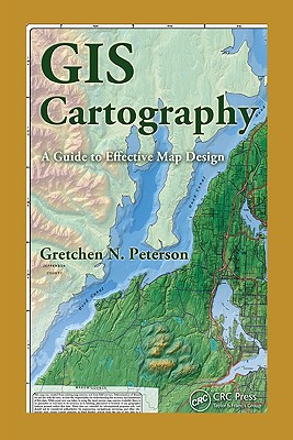 GIS Cartography: A Guide to Effective Map Design - Peterson, Gretchen N