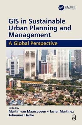 GIS in Sustainable Urban Planning and Management (Open Access): A Global Perspective - Van Maarseveen, Martin (Editor), and Martinez, Javier (Editor), and Flacke, Johannes (Editor)