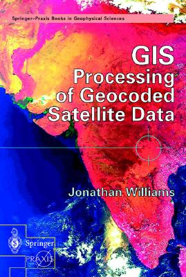GIS Processing of Geocoded Satellite Data - Williams, Jonathan