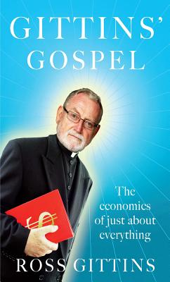 Gittins' Gospel: The Economics of Just About Everything - Gittins, Ross