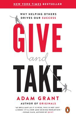 Give and Take: Why Helping Others Drives Our Success - Grant, Adam