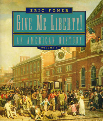 Give Me Liberty!: An American History; To 1877 - Foner, Eric