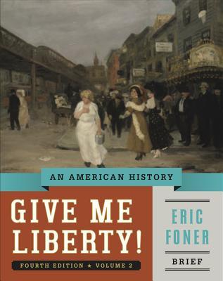Give Me Liberty!: An American History - Foner, Eric
