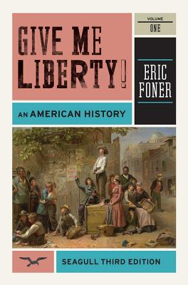 Give Me Liberty!: v. 1: An American History - Foner, Eric