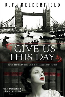 Give Us This Day - Delderfield, Ronald Frederick
