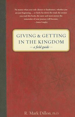 Giving & Getting in the Kingdom: A Field Guide - Dillon, R Mark