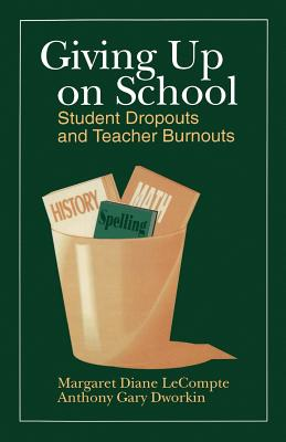 Giving Up on School: Student Dropouts and Teacher Burnouts - LeCompte, Margaret Diane, M.A., Ph.D.