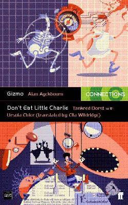 Gizmo & Don't Eat Little Charlie - Dorst, Tankred, and Ehler, Ursula, and Ayckbourn, Alan