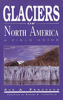 Glaciers of North America (Hc) - Ferguson, Sue A, and LaChapelle, Edward R (Foreword by)