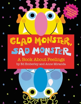 Glad Monster, Sad Monster - Miranda, Anne (Text by), and Emberley, Ed