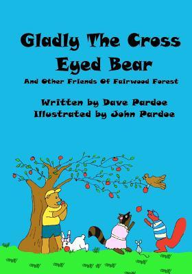 Gladly the Cross Eyed Bear - Pardoe, Dave, and Pardoe, John (Illustrator)