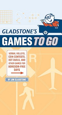 Gladstone's Games to Go: Verbal Volleys, Coin Contests, Dot Deuls, and Other Games for Boredom-Free Days - Gladstone, Jim