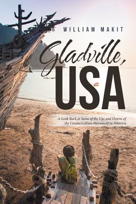 Gladville, USA: A Look Back at Some of the Ups and Downs of the Counterculture Movement in America - Makit, William