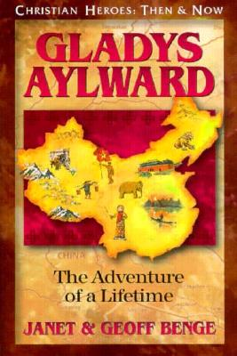 Gladys Aylward: The Adventure of a Lifetime - Benge, Janet