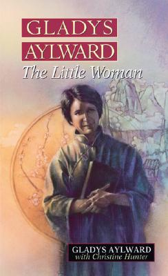 Gladys Aylward: The Little Woman - Aylward, Gladys, and Hunter, Christine