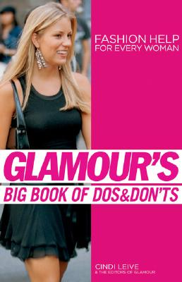 Glamour 39 S Big Book Of Dos Don 39 Ts Fashion Help For Every Woman Book By Cindi Leive Glamour