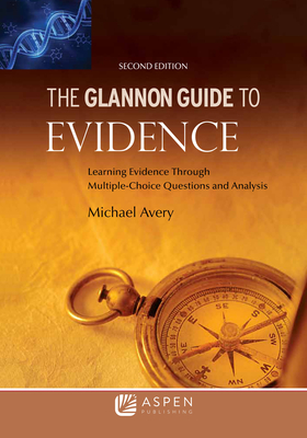 Glannon Guide to Evidence: Learning Evidence Through Multiple-Choice Questions and Analysis - Avery, Michael