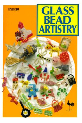 Glass Bead Artistry: Over 200 Playful Designs - Ondori Staff