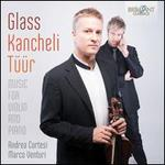 Glass, Kancheli, T��r: Music for Violin and Piano