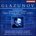 Glazunov: Salome; The King of the Jews