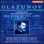 Glazunov: Salome; The King of the Jews