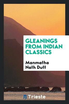 Gleanings from Indian Classics - Dutt, Manmatha Nath