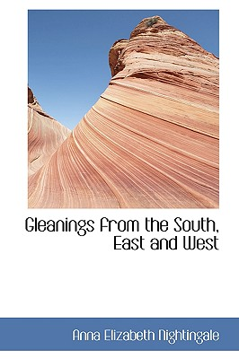 Gleanings from the South, East and West - Nightingale, Anna Elizabeth