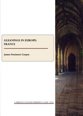 Gleanings in Europe: France - Cooper, James Fenimore