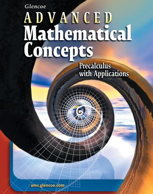 Glencoe Advanced Mathematical Concepts: Precalculus with Applications - McGraw-Hill/Glencoe (Creator)