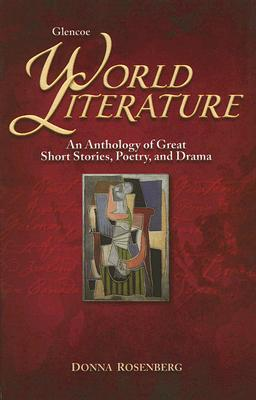 Glencoe World Literature: An Anthology of Great Short Stories, Poetry, and Drama - Rosenberg, Donna