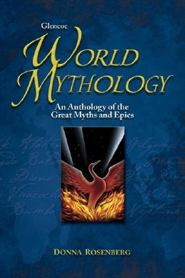 Glencoe World Mythology: An Anthology of the Great Myths and Epics