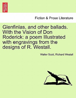 Glenfinlas, and Other Ballads. with the Vision of Don Roderick: A Poem Illustrated with Engravings from the Designs of R. Westall. - Scott, Walter, Sir, and Westall, Richard