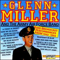 Glenn Miller and the Army Air Force Band: Rare Broadcast Performances From 1943-1944 - Glenn Miller