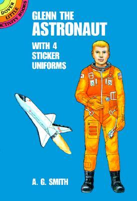 Glenn the Astronaut: With 4 Sticker Uniforms - Smith, A G