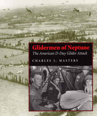 Glidermen of Neptune: The American D-Day Glider Attack - Masters, Charles J