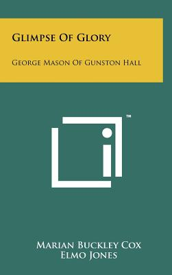 Glimpse of Glory: George Mason of Gunston Hall - Cox, Marian Buckley, and Pittman, R Carter (Introduction by)