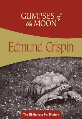 Glimpses of the Moon: Gervase Fen #9 - Crispin, Edmund