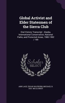Global Activist and Elder Statesmen of the Sierra Club: Oral History Transcript: Alaska, International Conservation, National Parks, and Protected Areas, 1980-1992 / 199 - Lage, Ann, and Wayburn, Edgar, Dr., M.D., and McCloskey, Michael B 1910-