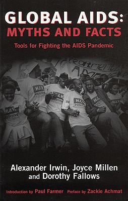 Global AIDS: Myths and Facts: Tools for Fighting the AIDS Pandemic - Irwin, Alexander, and Millen, Joyce, and Fallows, Dorothy, PH.D.