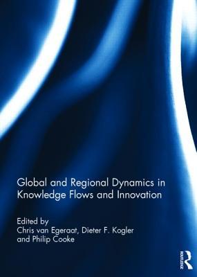 Global and Regional Dynamics in Knowledge Flows and Innovation - Van Egeraat, Chris (Editor)
