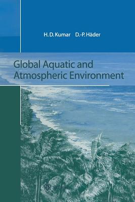 Global Aquatic and Atmospheric Environment - Kumar, Har D, and Hader, Donat-P