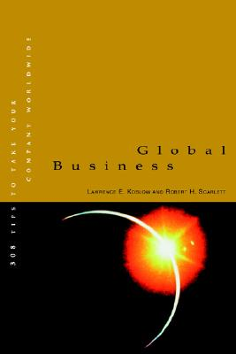 Global Business: 308 Tips to Take Your Company Worldwide - Koslow, Lawrence E