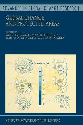 Global Change and Protected Areas - Visconti, Guido (Editor), and Beniston, Martin (Editor), and Iannorelli, Emilio D. (Editor)