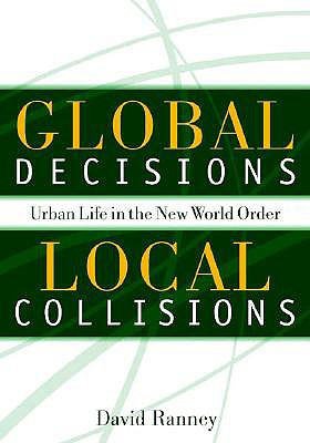Global Decisions, Local Collisions: Urban Life in the New World Order - Ranney, David C