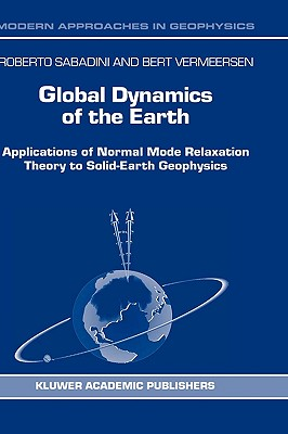 Global Dynamics of the Earth: Applications of Normal Mode Relaxation Theory to Solid-Earth Geophysics - Sabadini, R, and Vermeersen, Bert