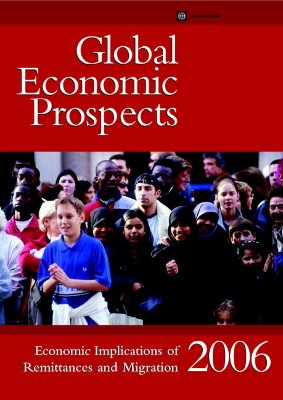 Global Economic Prospects: Economic Implications of Remittances and Migration - World Bank