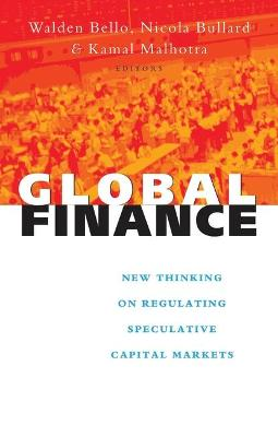 Global Finance: New Thinking on Regulating Speculative Capital Markets - Bello, Walden (Editor)