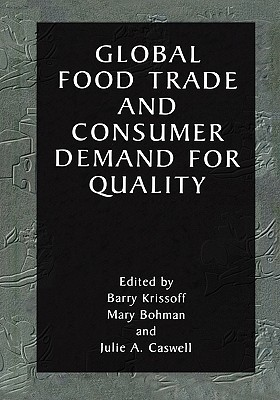 Global Food Trade and Consumer Demand for Quality - Krissoff, Barry (Editor), and Bohman, Mary (Editor), and Caswell, Julie A. (Editor)