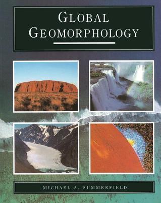 Global Geomorphology - Summerfield, Michael A