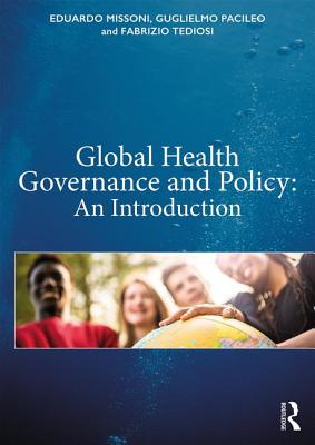 Global Health Governance and Policy: An Introduction - Missoni, Eduardo, and Pacileo, Guglielmo, and Tediosi, Fabrizio